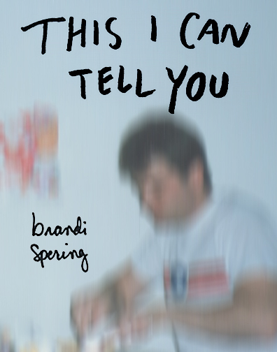 Cover of This I Can Tell You with handwritten type over blurred image of light-skinned seated figure in white T-shirt working with their hands
